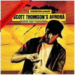 Aurora - Modern Card Flourishing by Scott Thompson (VIDEO DOWNLOAD)